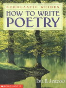 How to Write Poetry Scholastic Guides 0 9780590100786 0590100785
