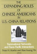 The Expanding Roles of Chinese Americans in U.S.-China Relations: Transnational Networks and Trans-Pacific Interactions 0 9780765609502 0765609509