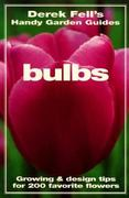 Bulbs Growing and Design Tips for 200 Favorite Flowers 0 9781567993738 1567993737