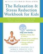 The Relaxation and Stress Reduction Workbook for Kids 0 9781572245822 1572245824