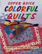 Super Quick Colorful Quilts 0 9781561484508 1561484504