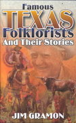 Famous Texas Folklorists and Their Stories 0 9781556228254 1556228252