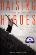 Raising Everyday Heroes 1st Edition 9781582700960 1582700966