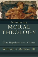 Introducing Moral Theology 1st Edition 9781587432231 1587432234
