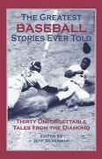 The Greatest Baseball Stories Ever Told 0 9781592280834 1592280838