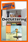 The Complete Idiot's Guide to Decluttering 0 9781592576289 1592576281