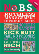 No B.S. Ruthless Management of People and Profits: The Ultimate, No Holds Barred, Kick Butt, Take No Prisoners Guide to Really Getting Rich 1st edition 9781599181653 1599181657