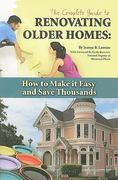 The Complete Guide to Renovating Older Homes 0 9781601382429 1601382421