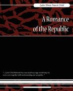 A Romance of the Republic 1st Edition 9781604246070 1604246073