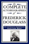 The Complete Autobiographies of Frederick Douglass 1st Edition 9781604592344 1604592346