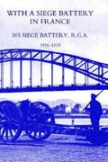 With a Siege Battery in France. 303 Siege Battery, R. G. a 1916-1919 0 9781843426691 1843426692