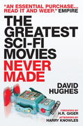 The Greatest Sci-fi Movies Never Made (Fully Revised and Updated Edition) 0 9781845767556 1845767551