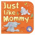 Just Like Mommy 0 9781416912187 1416912185