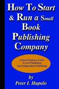 How to Start and Run a Small Book Publishing Company 0 9780967162430 0967162432