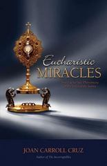 Eucharistic Miracles and Eucharistic Phenomena in the Lives of the Saints 0 9780895553034 0895553031