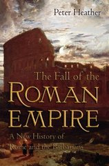 The Fall of the Roman Empire: A New History of Rome and the Barbarians 1st Edition 9780195325416 0195325419