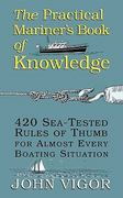 The Practical Mariner's Book of Knowledge: 420 Sea-Tested Rules of Thumb for Almost Every Boating Situation 1st edition 9780070674752 0070674752