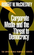 Corporate Media and the Threat to Democracy 0 9781888363470 1888363479