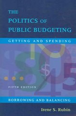 The Politics Of Public Budgeting: Getting and Spending, Borrowing and Balancing, 5th Edition 5th edition 9781933116068 1933116064