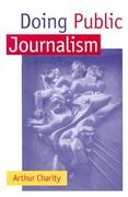 Doing Public Journalism 1st edition 9781572300309 1572300302