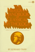 The Meridian Handbook of Classical Mythology 1st Edition 9780452009271 0452009278