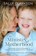 The Ministry of Motherhood 1st edition 9781578565825 1578565820