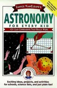 Janice VanCleave's Astronomy for Every Kid 1st edition 9780471535737 0471535737
