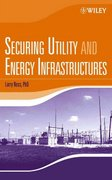Securing Utility and Energy Infrastructures 1st edition 9780471705253 047170525X