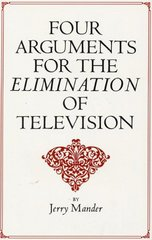 Four Arguments for the Elimination of Television 1st Edition 9780688082741 0688082742