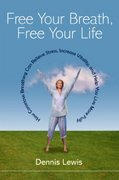 Free Your Breath, Free Your Life 0 9781590301333 1590301331