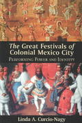 The Great Festivals of Colonial Mexico City 0 9780826331670 082633167X