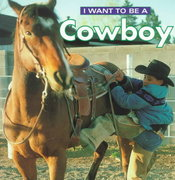 I Want to Be a Cowboy 0 9781552094327 1552094324