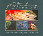 What Fly Fishing Teaches Us 0 9781595434371 1595434372
