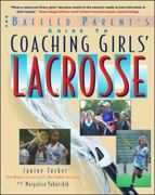 The Baffled Parent's Guide to Coaching Girls' Lacrosse 1st edition 9780071412254 0071412255