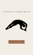 In Praise of Athletic Beauty 0 9780674021723 067402172X