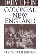 Daily Life in Colonial New England 1st Edition 9780313314582 0313314586