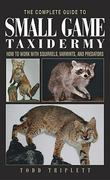 The Complete Guide to Small Game Taxidermy 0 9781592281459 1592281451
