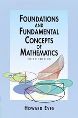 Foundations and Fundamental Concepts of Mathematics 1st Edition 9780486132204 048613220X