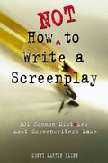 How Not to Write a Screenplay 1st Edition 9781580650151 1580650155