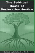 The Spiritual Roots of Restorative Justice 1st Edition 9780791448526 0791448525