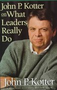 John P. Kotter on What Leaders Really Do 1st Edition 9780875848976 0875848974