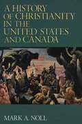 A History of Christianity in the United States and Canada 1st Edition 9780802806512 0802806511