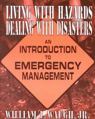 Living with Hazards, Dealing with Disasters: An Introduction to Emergency Management 1st Edition 9780765601964 0765601966