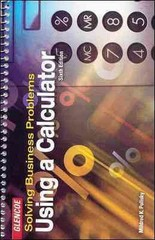 Solving Business Problems Using A Calculator Student Text 6th Edition 9780078300202 0078300207