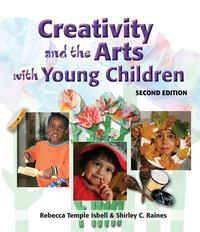 Creativity and the Arts with Young Children 2nd edition 9781418030728 1418030724