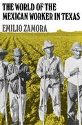 The World of the Mexican Worker in Texas 0 9780890966785 0890966788