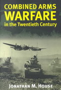 Combined Arms Warfare in the Twentieth Century 1st Edition 9780700610983 0700610987