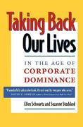Taking Back Our Lives in the Age of Corporate Dominance 0 9781576750780 1576750787