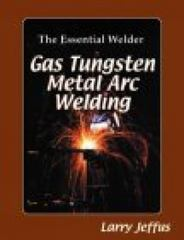 The Essential Welder: Gas Tungsten Metal Arc Welding 1st edition 9780827376144 0827376146
