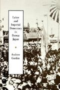 Labor and Imperial Democracy in Prewar Japan 0 9780520080911 0520080912